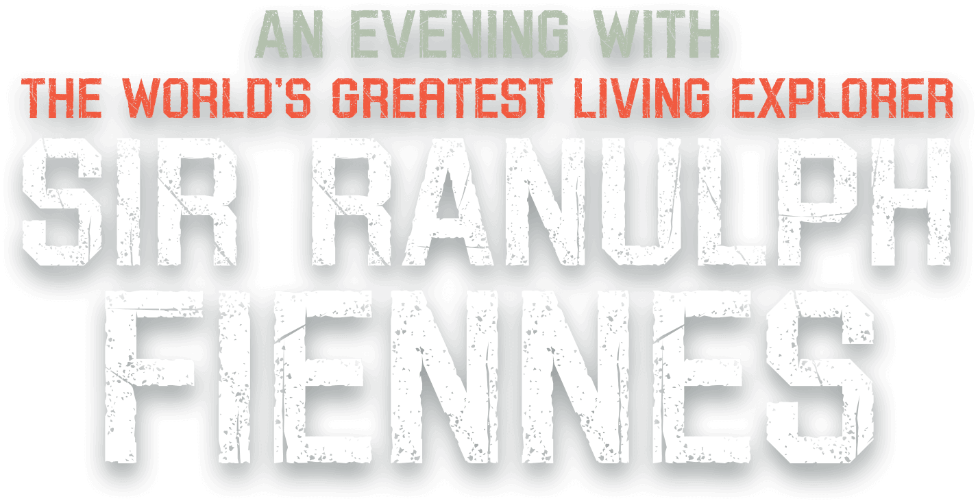 An Evening with The World's Greatest Explorer Sir Ranulph Fiennes
